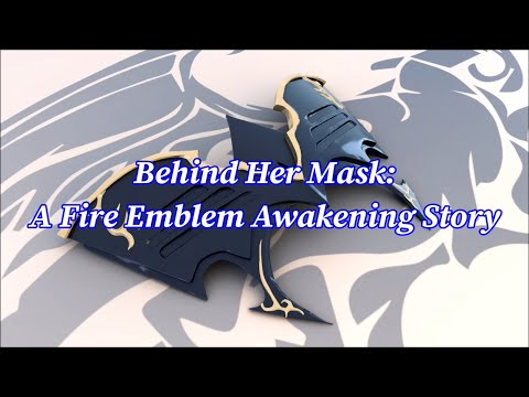 Behind Her Mask: A Fire Emblem Awakening Story (Complete)