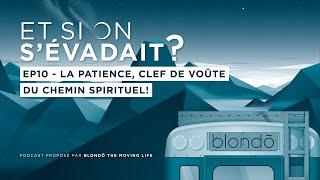 """LA PATIENCE, CLEF DE VOÛTE DU CHEMIN SPIRITUEL! - """"ET SI ON S'ÉVADAIT?"""" - ÉPISODE 10"""