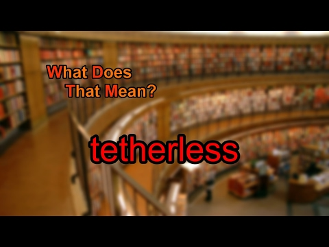 What does tetherless mean?