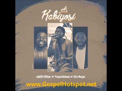 Gospel Music 2018 Adakole William Ft  Prospa Ochimana & Chris Morgan – Kabiyosi