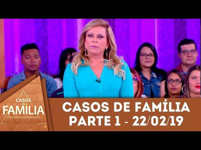 Caso do dia 22/02/19 - Parte 1 - Tema: Querida, você sabe que ele... | Casos de Família
