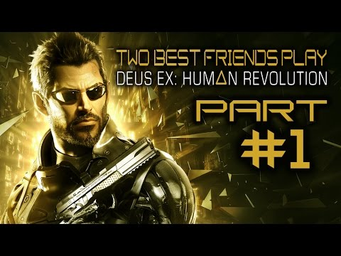 Two Best Friends Play Deus Ex Human Revolution (Part 1)