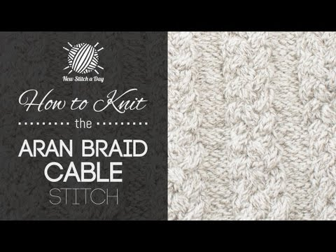 How To Knit The Aran Braid Cable Stitch Youtube