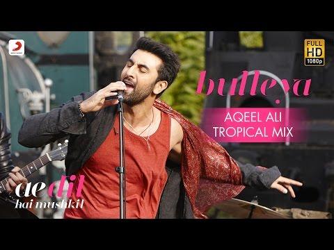 Bulleya – Aqueel Ali | Tropical Mix | Ae Dil Hai Mushkil | Karan | Aishwarya, Ranbir | Pritam | Amit