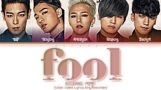 BIGBANG (빅뱅) FOOL Lyrics (Color Coded Lyrics Eng/Rom/Han)