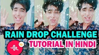 RAINDROP CHALLENGE MUSICAL.LY T TUTORIAL IN HINDI | HOW TO DO THE RAIN DROP EFFECT MUSICAL.LY