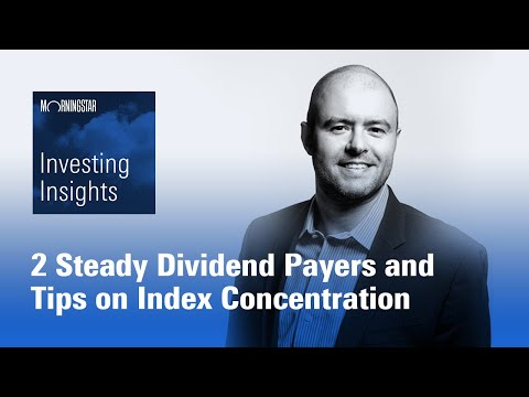 Investing Insights: 2 Steady Dividend Payers And Tips On Index Concentration