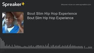Bout Slim Hip Hop Experience (part 5 of 5)