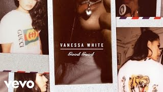 Vanessa White - Good Good