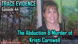 Trace Evidence - 044 - The Abduction and Murder of Kristi Cornwell