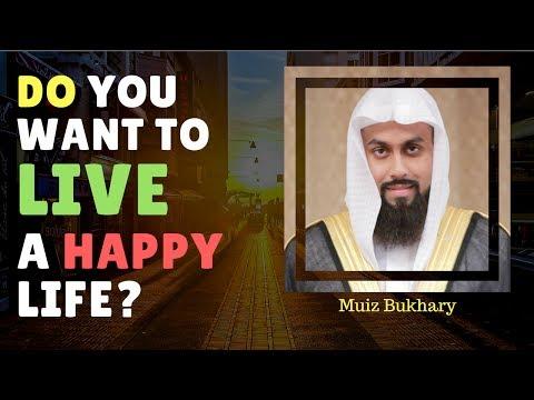 Do You Want To Live A Happy Life ? - Sheikh Muiz Bukhary || Deen 360 ||
