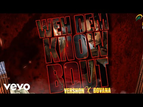 Vershon, Govana - Weh Dem Know Bout (Official Audio)