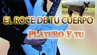 COMO TOCAR EL ROCE DE TU CUERPO /PLATERO Y TU (CON TABS)