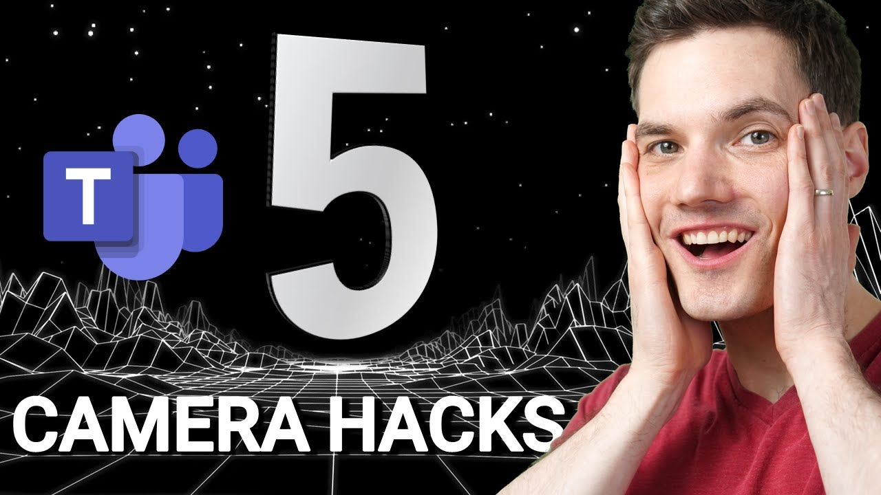 Top 5 Video Camera Hacks in Microsoft Teams