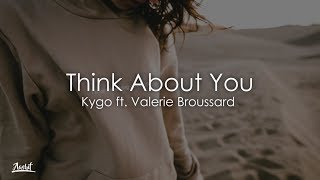 Kygo - Think About You (Lyrics / Lyric Video) ft. Valerie Broussard