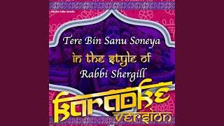 Tere Bin Sanu Soneya (In the Style of Rabbi Shergill) (Karaoke Version)