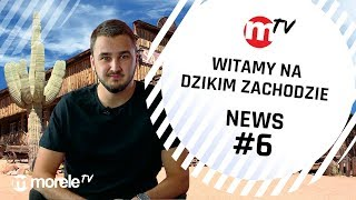 Witamy na Dzikim Zachodzie | moreleTV news #6