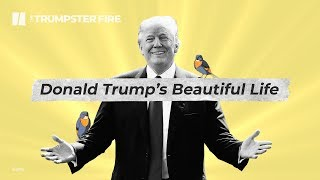 Donald Trump's Beautiful Life | The Trumpster Fire