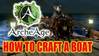 Archeage Guide - How to Craft the Harpoon Clipper Boat!