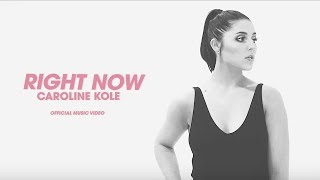 """Caroline Kole - """"Right Now"""" (Official Music Video)"""