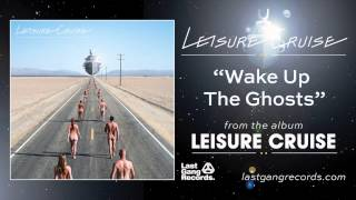 Leisure Cruise - Wake Up The Ghosts