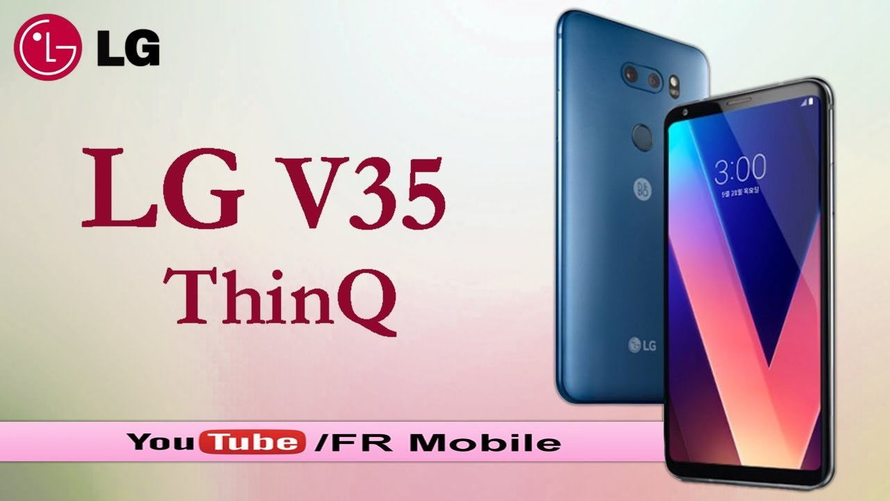 LG V35 ThinQ Specifications, First Look, Leaked, Price, Specs & Features