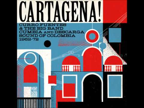 CARTAGENA!- Curro Fuentes & the big band cumbia and descarga sound of Colombia- 1962-72