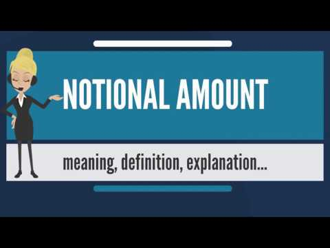 What is NOTIONAL AMOUNT? What does NOTIONAL AMOUNT mean? NOTIONAL AMOUNT meaning & explanation
