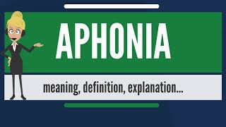 What is APHONIA? What does APHONIA mean? APHONIA meaning, definition & explanation