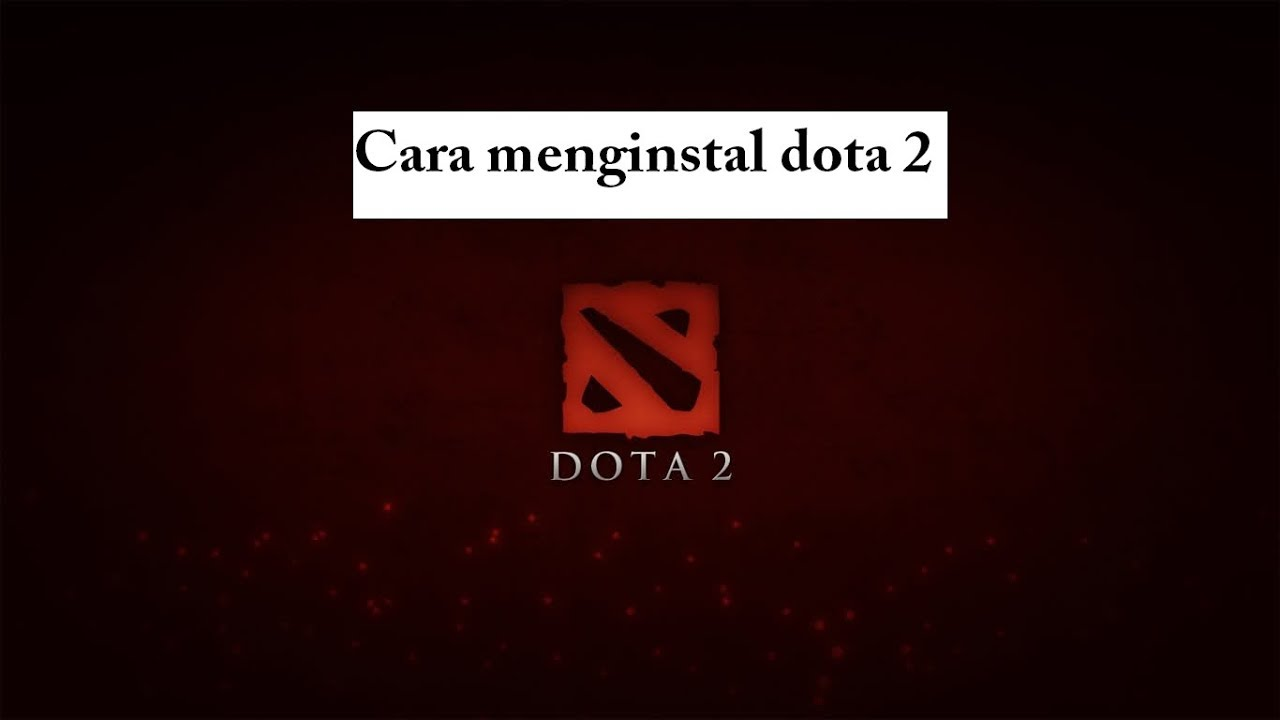 Cara Instal Dota 2 ( how to install dota 2 ) - YouTube