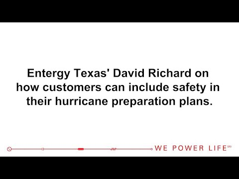 Entergy Texas' David Richard on how customers can keep safety first during  hurricanes