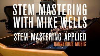 Stem Mastering Part 3:  Stem Mastering Applied   Mike Wells