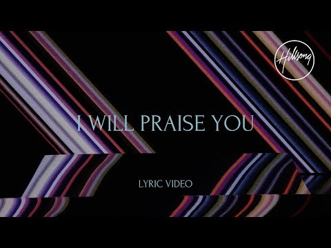 I Will Praise You Official Lyric Video Hillsong Worship Youtube