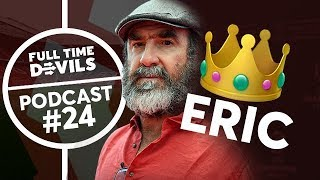 ERIC CANTONA IS STILL KING! Podcast Ep. #24
