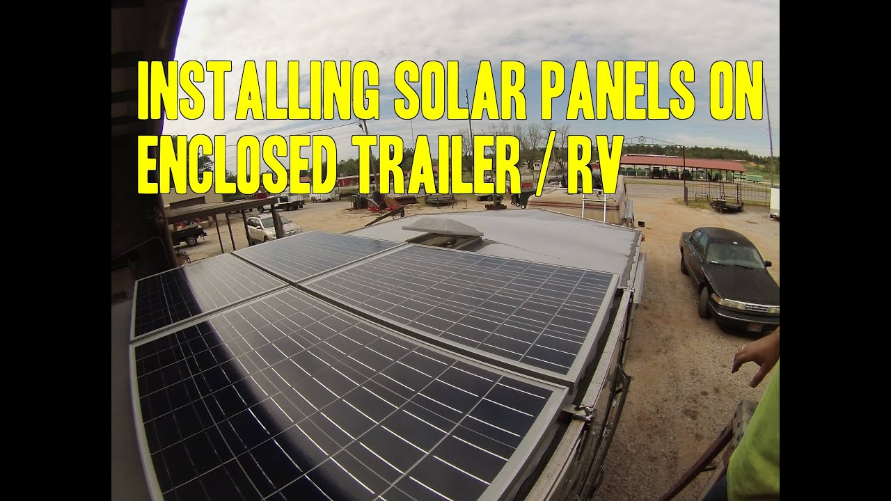 Installing Solar Panels On Enclosed Work Trailer Rv