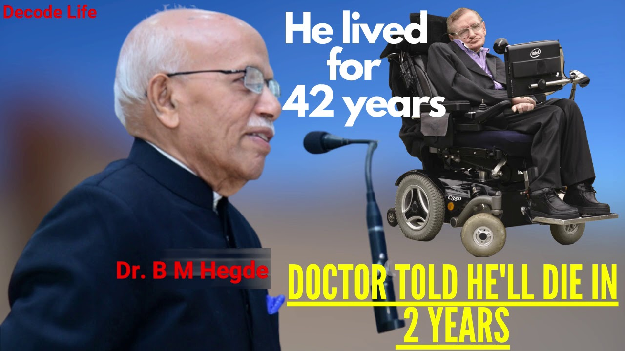 Stephen Hawking LIVED, Inspite Of Having Motor Neurone Disease - Dr. B M Hegde