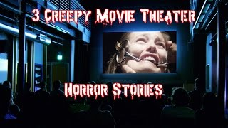 3 Creepy Movie Theater Horror Stories - True Scary Stories