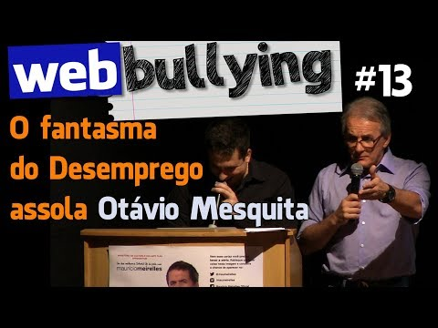 WEBBULLYING #13 - O Fantasma Do Desemprego Assola Otávio Mesquita