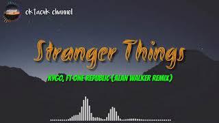 Stranger things - Kygo,Ft One Republic (Alan Walker remix)-lirik dan terjemahan