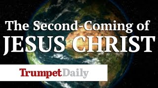 The Second-Coming of Jesus Christ - The Trumpet Daily