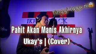 Ukays - Pahit Akan Manis Akhirnya Cover Tak Paduuu!!