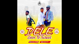 DELE GOES TO SCHOOL || EPISODE 2 || WOLI AGBA