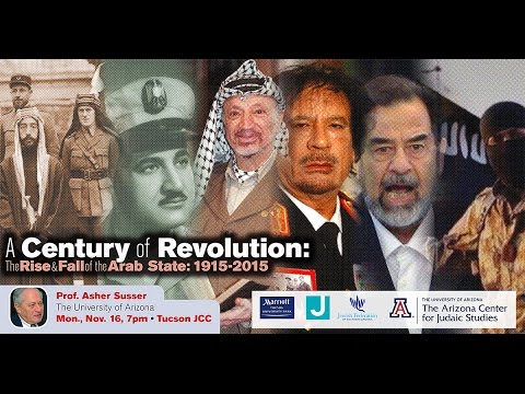 A Century of Revolution: The Rise and Fall of the Arab State: 1915-2015 - Prof. Asher Susser