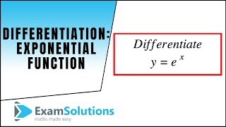 Differentiation : the exponential function e^x : ExamSolutions Maths Revision