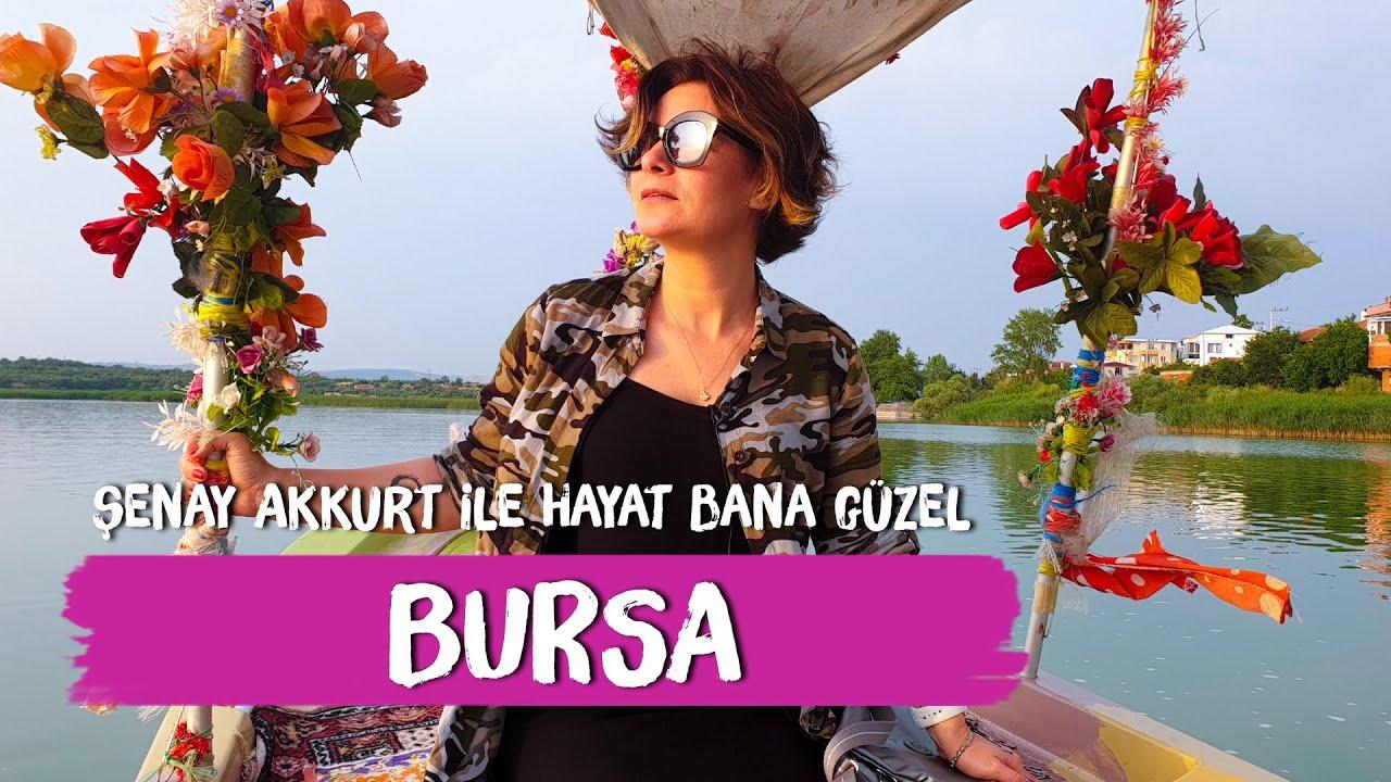 Bursa Gezilecek Yerler - Şenay Akkurt'la Hayat Bana Güzel