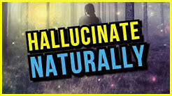 How To Hallucinate Naturally Without Drugs In 3 Minutes