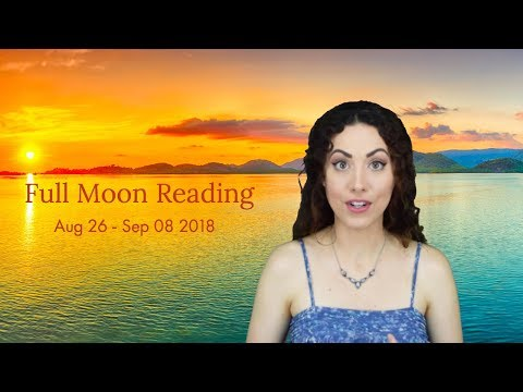 Full Moon Reading | August 26 - September 8, 2018 | Sarah Hall ☽♥☾