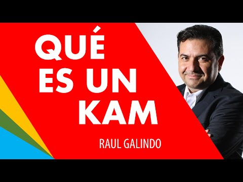 ¿Qué es un KAM o Key Account Manager? Raúl Galindo Anuor Agu