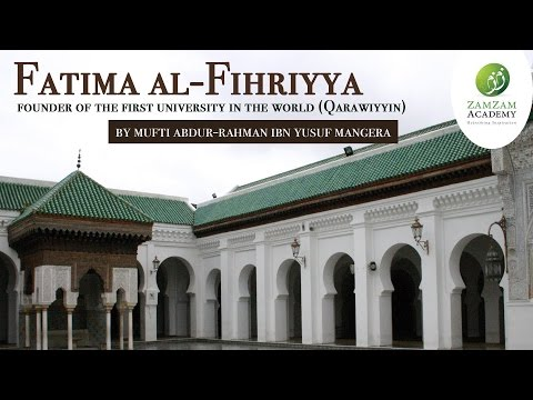 Great Muslim Women: Fatima al-Fihriyya Founder of the First University in the World (Qarawiyyin)