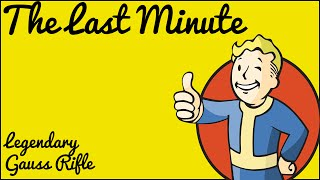 Fallout 4 - Legendary Gauss Rifle - The Last Minute